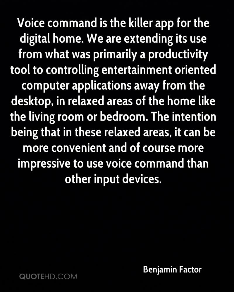 Voice command is the killer app for the digital home. We are extending its use from what was primarily a productivity tool to controlling... Benjamin Factor