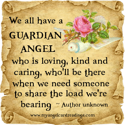 We all have Guardian Angel who is loving, kind and caring, who'll be there when we need someone to share the load we're bearing.