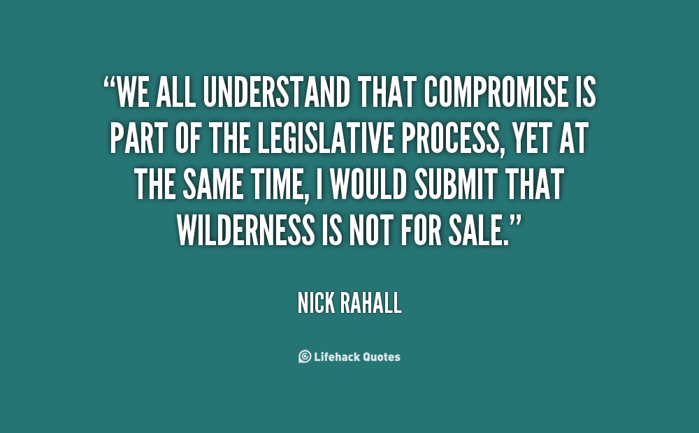 We all understand that compromise is part of the legislative process, yet at the same time, I would submit that wilderness is not for sale. Nick Rahall