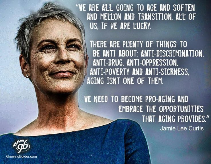 We are all going to age and soften and mellow and transition. All of us, if we are lucky. There are plenty of things to be anti about anti-discrimination,.. Jamie Lee Curtis