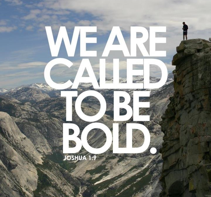 We are called to be bold. Joshua