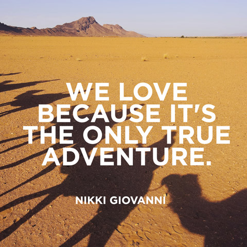 We love because it's the only true adventure - Nikki Giovanni