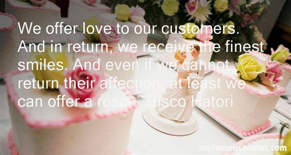 We offer love to our customers. And in return, we receive the finest smiles. And even if we cannot return their affection, at least .. Bisco Hatori