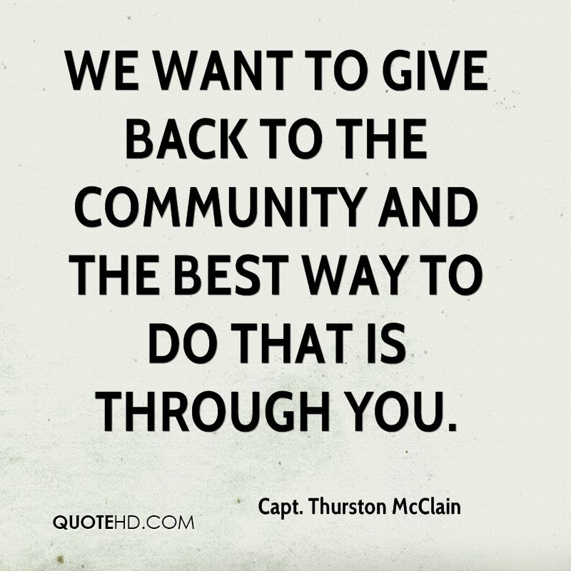 We want to give back to the community and the best way to do that is through you. Capt. Thurston McClain