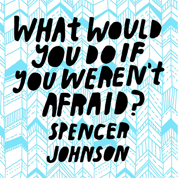 What would you do if you weren't afraid1 - Spencer Johnson
