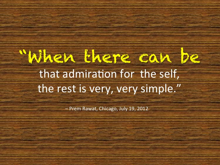When There Can Be That Admiration For Self The Rest Is Very Simple - Prem Rawat