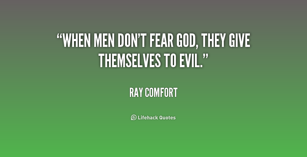 When men don't fear God, they give themselves to evil. Ray Comfort