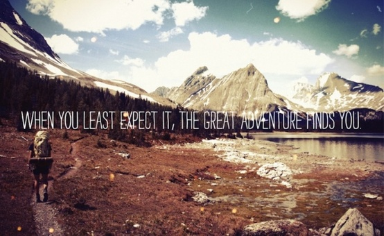 When you least expect it the great adventure finds you