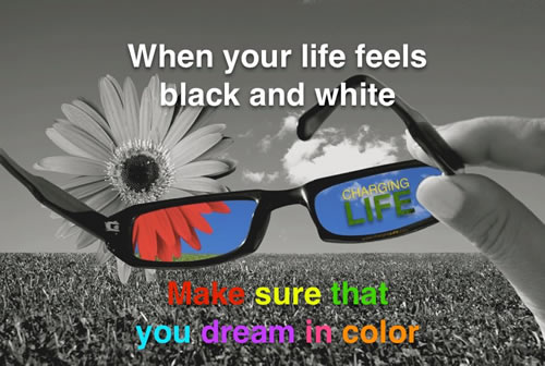 When your life feels black and white make sure that you dream in color