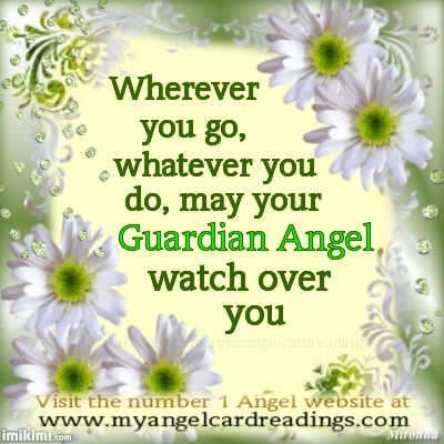 Wherever you go, Whatever you do, may your Guardian angel watch over you