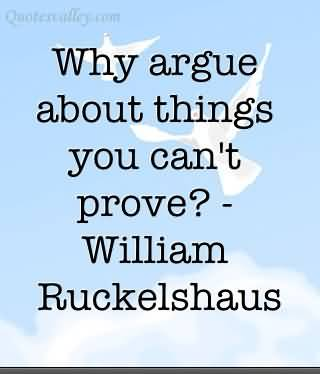 Why argue about things you can't prove1 William Ruckelshaus