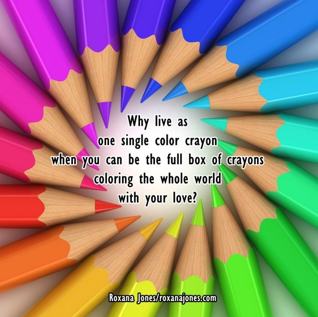 Why live as one single colour crayon when you can be the full box of crayons colouring the whole world with your love1