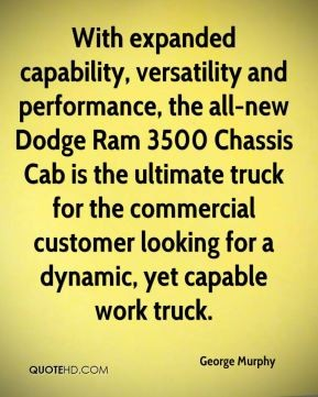 With expanded capability, versatility and performance, the all-new Dodge Ram 3500 Chassis Cab is the ultimate truck for the commercial customer looking for a ... George murphy