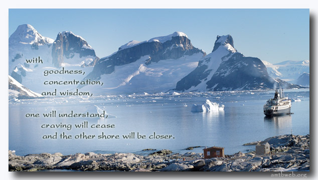 With goodness, concentration, and wisdom, one will understand, craving will cease and the other shore will be closer