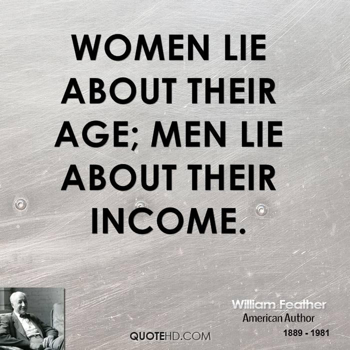 Women lie about their age; men lie about their income - American Feather