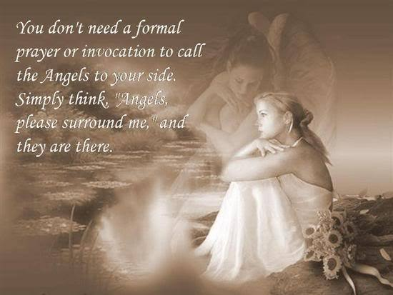 You Don't Need A Formal Prayer Or Invocation To Call The Angels To Your Side. Simply Think Angels, Please Surround Me, And They Are There.