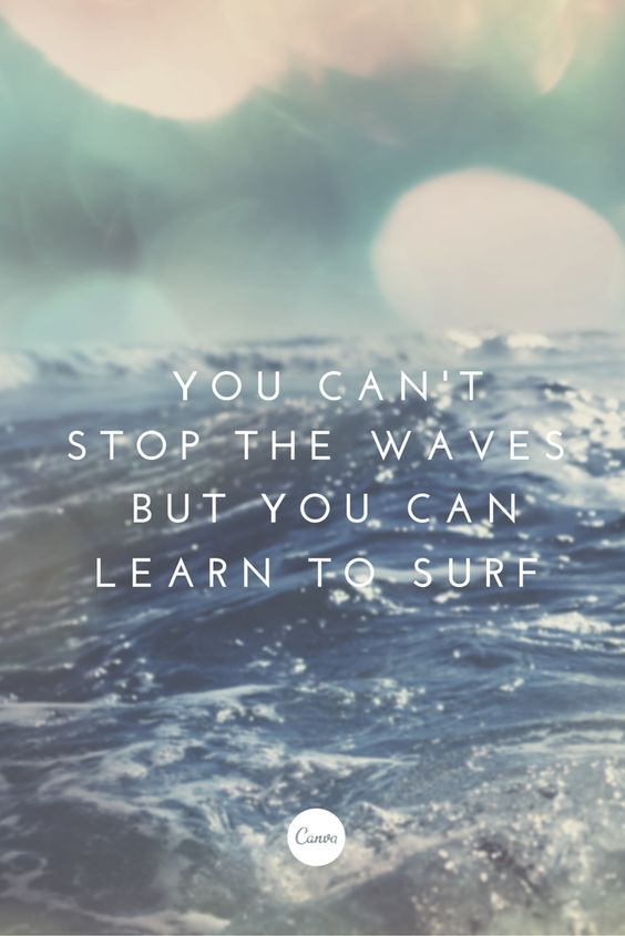 You can't stop the waves, but you can learn to surf. Canva
