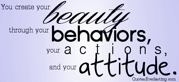 You create your beauty through your behaviors your actions and your attitude