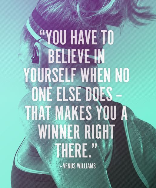 You have to believe in yourself when no one else does - that makes you a winner right there. Venus Williams