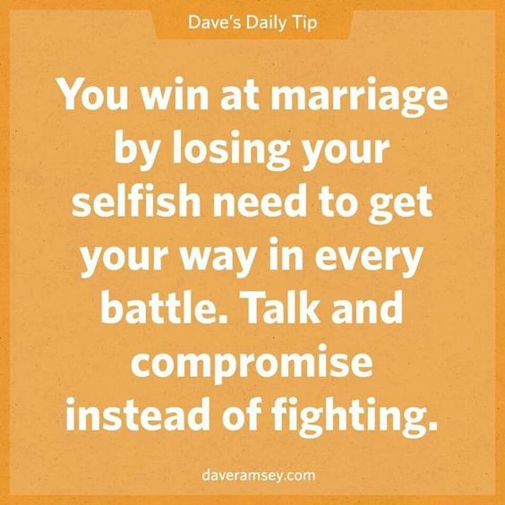 You win at marriage by losing your selfish need to get your way in every battle. Talk and compromise instead of fighting