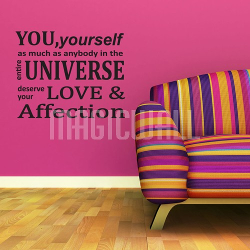 You, yourself, as much as anybody in the entire universe, deserve your love and affection