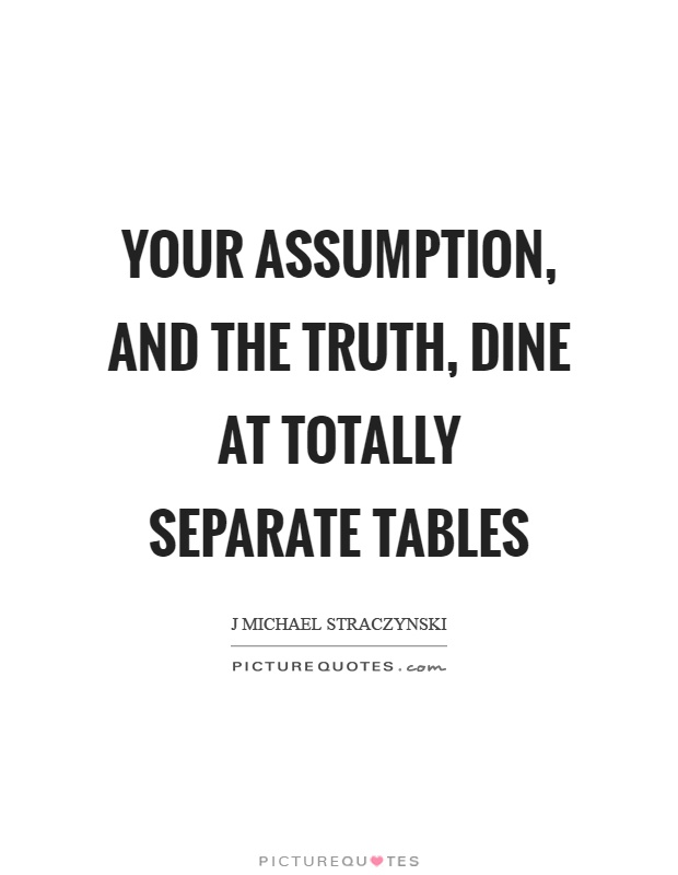 Your assumption, and the truth, dine at totally separate tables. J. Michael Straczynski