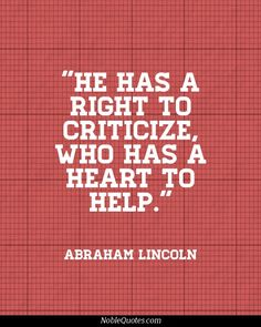 filename_0=He has a right to criticize, who has a heart to help.   Abrah;filename_1=am Lincoln