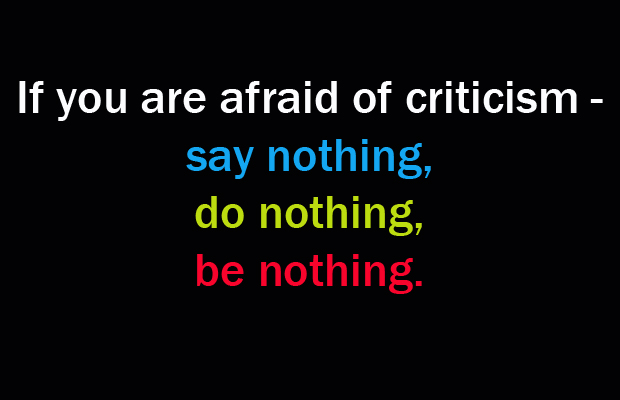 filename_0=If you are afraid of criticism say nothing, do nothing,   be ;filename_1=nothing.