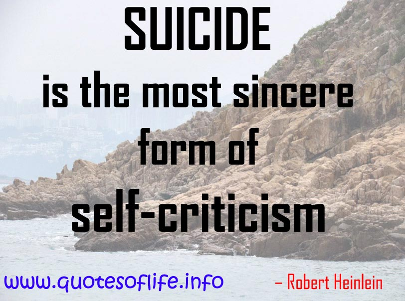 filename_0=Suicide is the most sincere form of self-criticism.   Robert ;filename_1=Heinlein