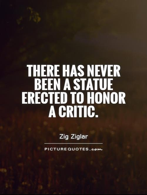 filename_0=There has never been a statue erected to honor a critic.   Zi;filename_1=g Ziglar