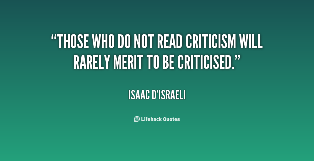 filename_0=Those who do not read criticism will rarely merit to be   cri;filename_1=ticised. Isaac D'Israeli