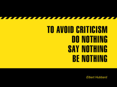 filename_0=To avoid criticism, do nothing, say nothing, and be   nothing;filename_1=. Elbert Hubbard