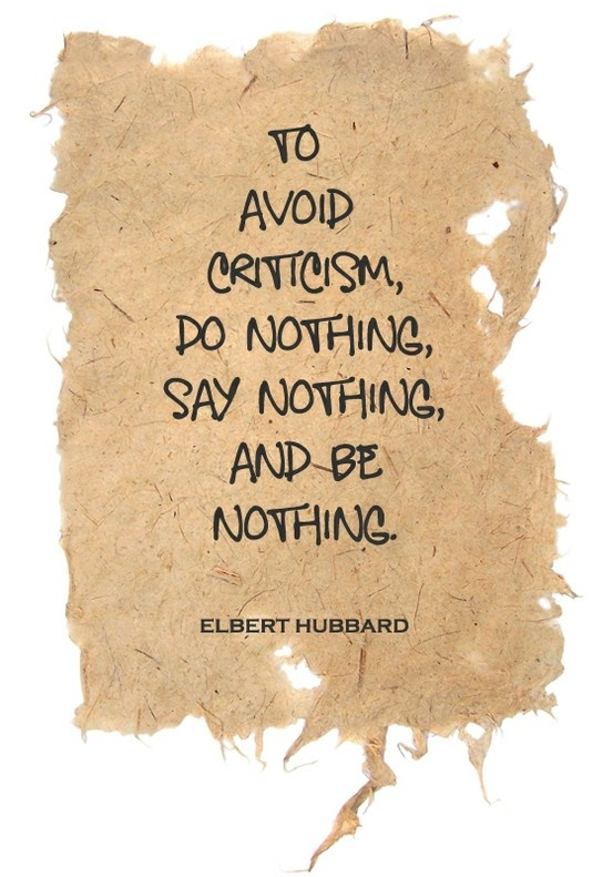 filename_0=To avoid criticism, say nothing, do nothing, be nothing.   El;filename_1=bert Hubbard