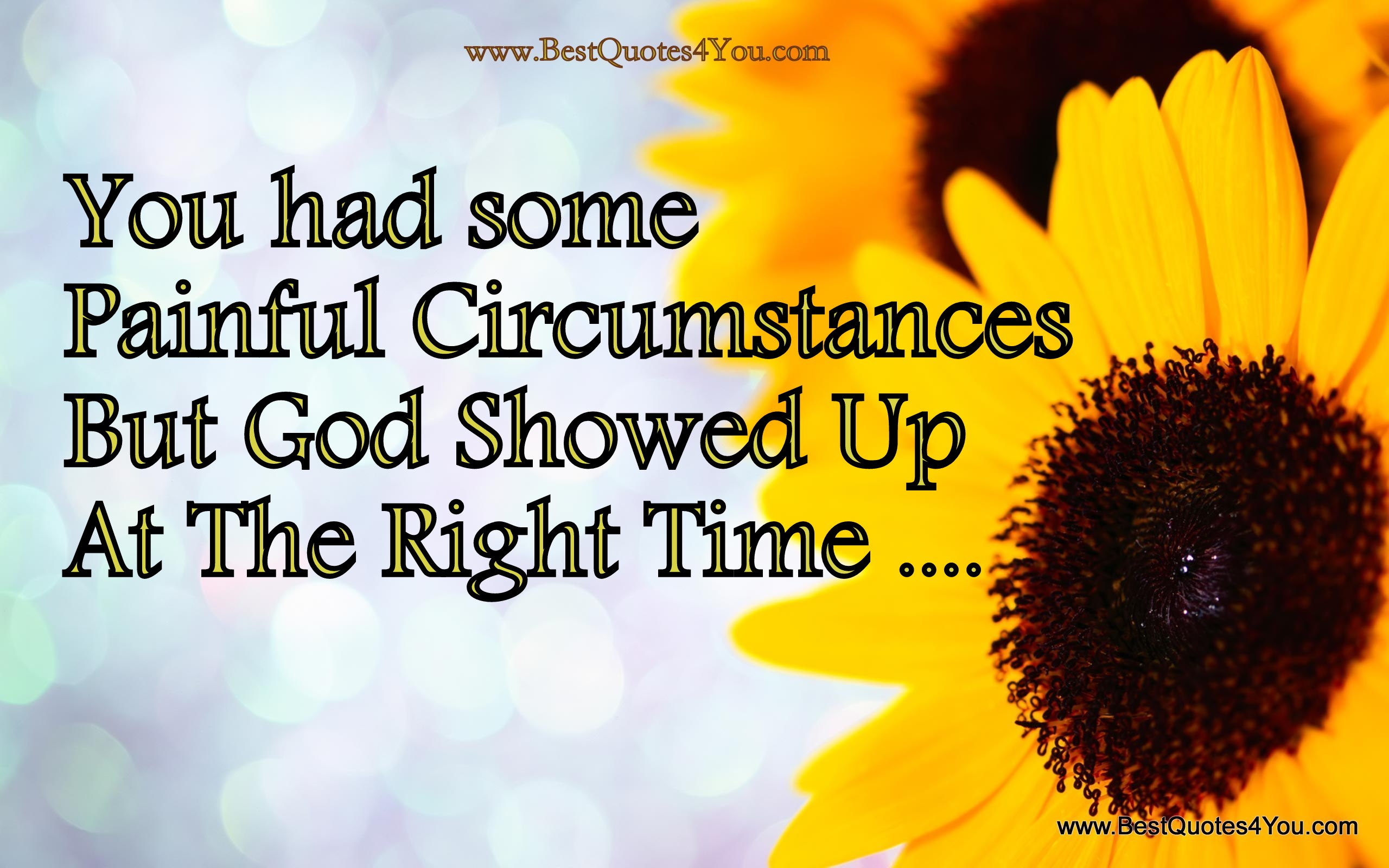 you had some painful circumstances but god showed up at the right time