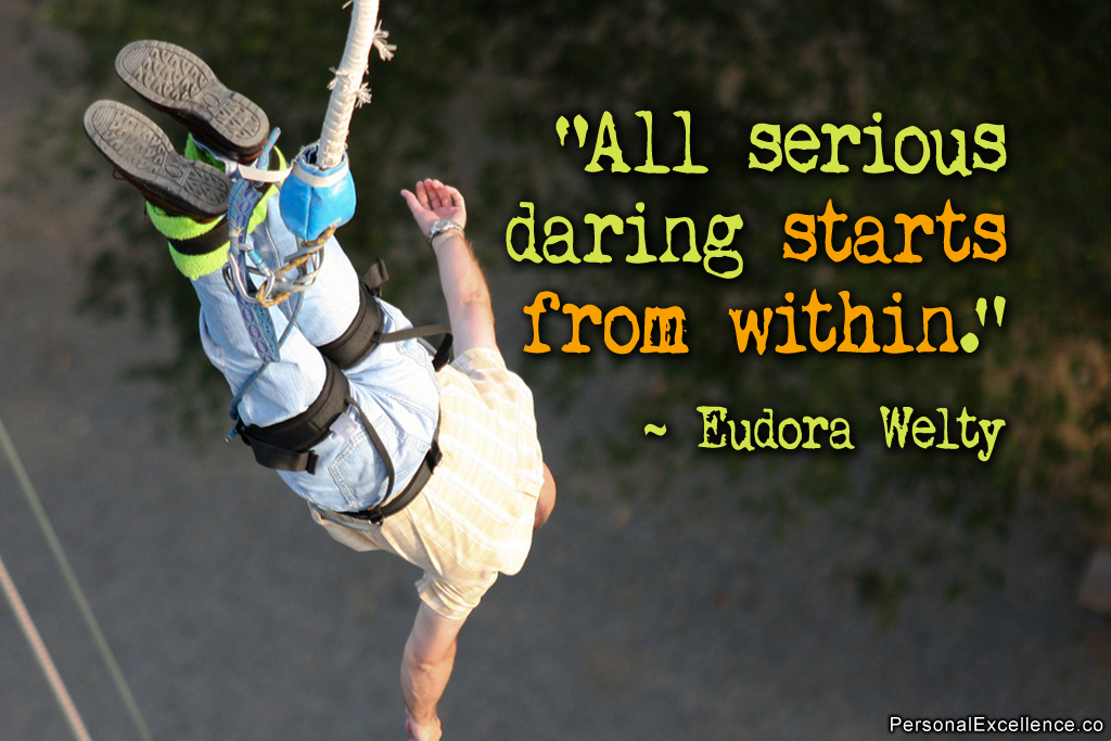 All serious daring starts from within. Eudora Welty