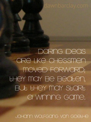 Daring ideas are like chessmen moved forward; they may be beaten, but they may start a winning game. Johann Wolfgang von Goethe