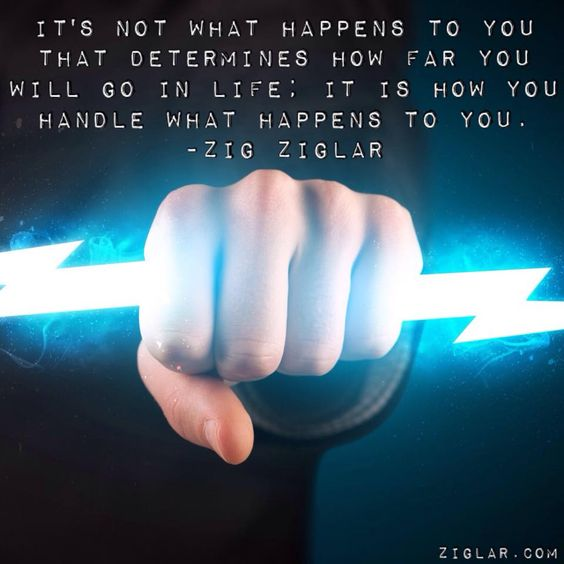 It's not what happens to you that determines how far you will go in life; it is how you handle... Zig Ziglar