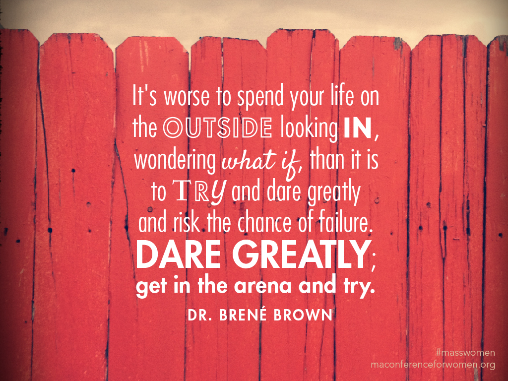 It's worse to spend your life on the outside looking in, wondering what if, than it is to try and dare greatly and risk the chance of failure. Dare greatly... Brene Brown