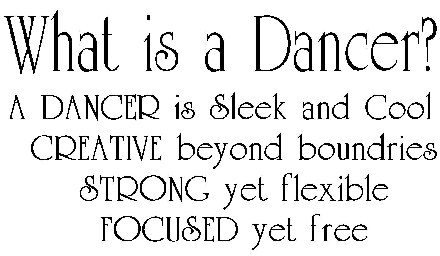 What is a dancer1 A dancer is sleek and cool creative beyond boundries strong yet flexible focused yet free