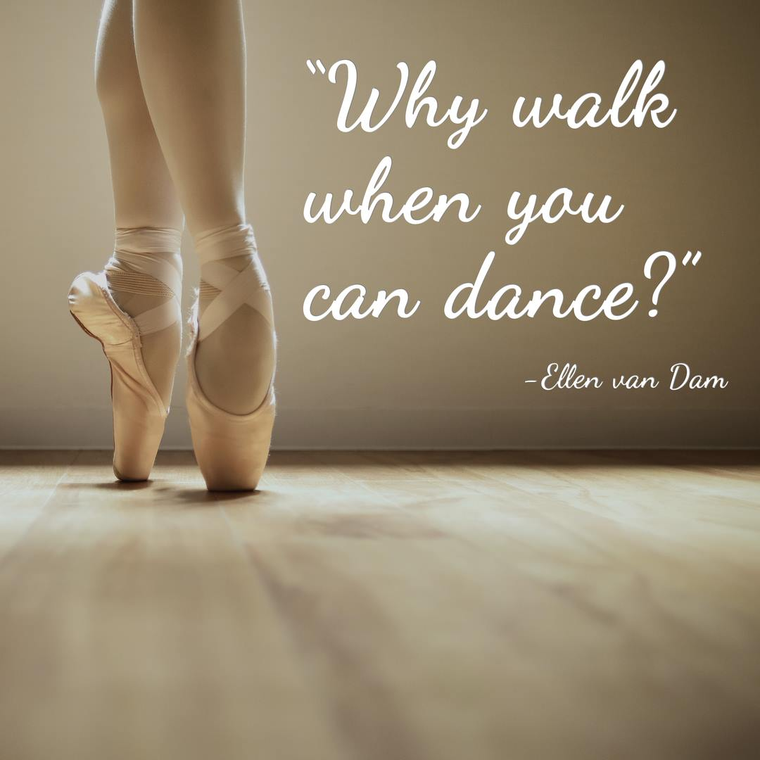 Why walk when you can dance1 Ellen Van Dam